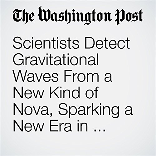 Scientists Detect Gravitational Waves From a New Kind of Nova, Sparking a New Era in Astronomy copertina