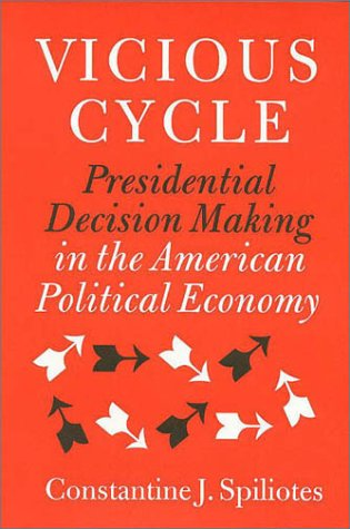 VICIOUS CYCLE: Presidential Decision Making in the American Political Economy (Joseph V. Hughes Jr. and Holly O. Hughes