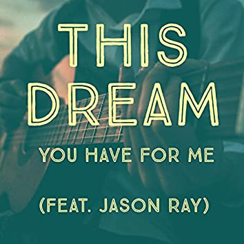 This Dream (You Have for Me) [feat. Jason Ray]