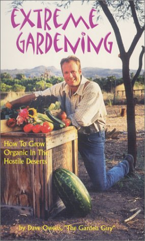 Extreme Gardening: How to Grow Organic in the Hostile Deserts