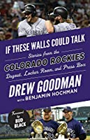 If These Walls Could Talk Colorado Rockies: Stories from the Colorado Rockies Dugout, Locker Room, and Press Box