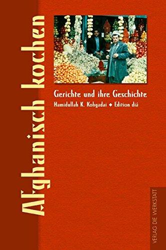 Afghanisch kochen: Gerichte und ihre Geschichte (Gerichte und ihre Geschichte - Edition dià im Verlag Die Werkstatt)