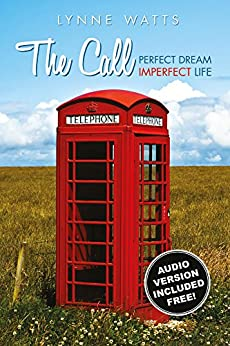 The Call:  Perfect Dream, Imperfect Life by [Lynne Watts]