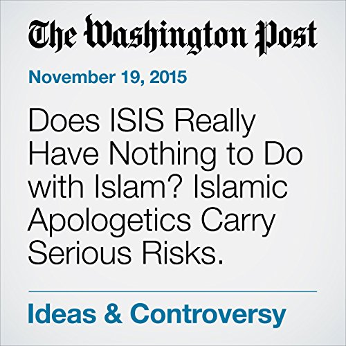 Does ISIS Really Have Nothing to Do with Islam? Islamic Apologetics Carry Serious Risks. cover art