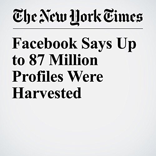 Facebook Says Up to 87 Million Profiles Were Harvested copertina