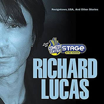 Richard Lucas -  Resigntown, USA, and Other Stories. Live at The Comedy Central Stage