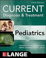 Current Diagnosis & Treatment Pediatrics (Current Pediatric Diagnosis & Treatment)