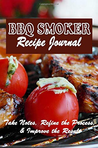 BBQ Smoker Recipe Journal: Grilling Notebook for Every Meat Smoker, Grill & Barbecue Guru to Keep Your Pitmaster Log and Improve the Results. 6