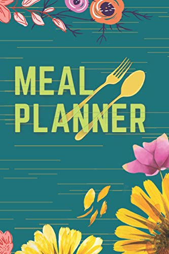 Meal Planner colorful flower: Use this planner notebook to list and plan your meal every day for diet, weight control and healthy living