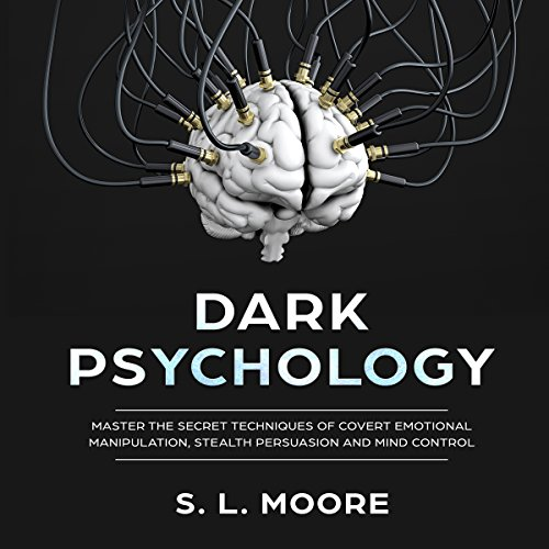 Dark Psychology: Persuasion     Master the Secret Techniques of Covert Emotional Manipulation, Stealth Persuasion, and Mind Control              De :                                                                                                                                 S.L. Moore                               Lu par :                                                                                                                                 Madison Niederhauser                      Durée : 3 h     Pas de notations     Global 0,0