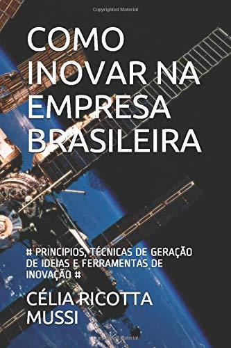 COMO INOVAR NA EMPRESA BRASILEIRA: # PRINCIPIOS, TÉCNICAS DE GERAÇÃO DE IDEIAS E FERRAMENTAS DE INOVAÇÃO # (1) (Portuguese Edition)