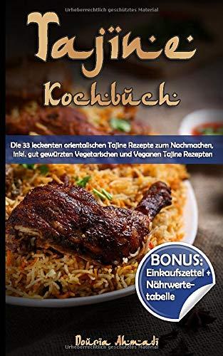 Tajine Kochbuch: Die 33 leckersten orientalischen Tajine Rezepte zum Nachmachen,...