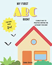My First ABC Book!: A Great Way To Practice Writing The Alphabet For Kids!