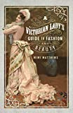 A Victorian Lady's Guide to Fashion and Beauty (English Edition)