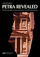 Petra Revealed: History, Civilization and Monuments of the City Carved into the Rock