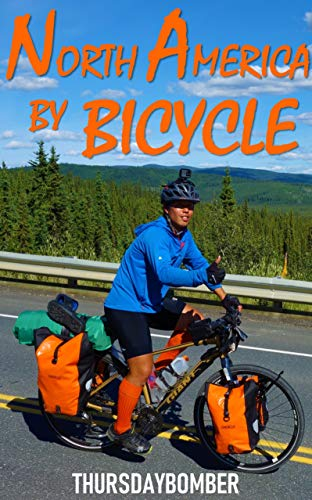 North America by Bicycle: Road to the Arctic Ocean(Japanese Edition)北米大陸を自転車で走る 北極海への道 (THURSDAYBOMBER)