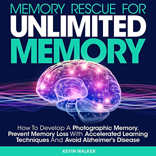 Memory Rescue for Unlimited Memory: How to Develop a Photographic Memory, Prevent Memory Loss with Accelerated Learning Techniques and Avoid Alzheimer's Disease audiobook cover art