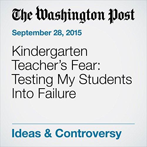Kindergarten Teacher's Fear: Testing My Students Into Failure cover art