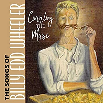 Courting the Muse the Songs of Billy Edd Wheeler