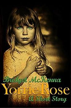 Yorrie Rose - A Short Story by [Bridget McKenna]