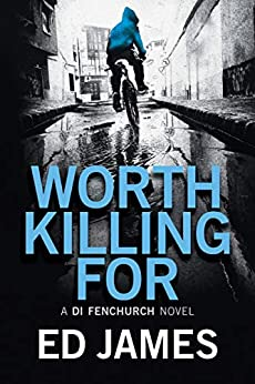Worth Killing For (A DI Fenchurch Novel Book 2) by [Ed James]