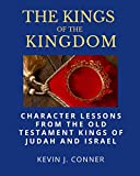 The Kings of the Kingdom: Character Lessons from the Old Testament Kings of Israel and Judah