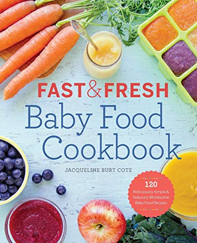 Compare Textbook Prices for Fast & Fresh Baby Food Cookbook: 120 Ridiculously Simple and Naturally Wholesome Baby Food Recipes First Edition ISBN 9781623154714 by Cote, Jacqueline Burt