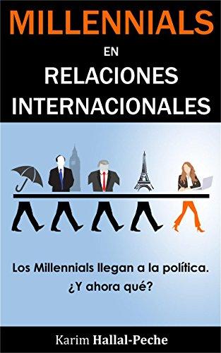 Millennials en Relaciones Internacionales: Los Millennials llegan a la política, ¿y ahora qué?