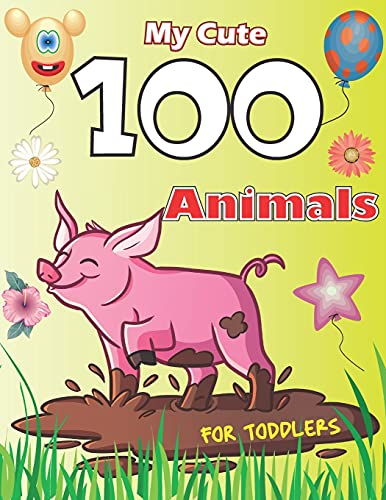 My Cute 100 Animals for Toddler: Coloring Book for Kids Age 6 - 10, a Wonderful Gift for Kids Who Extremely Love Animals.