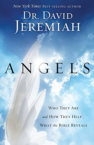 Angels: Who They Are and How They Help--What the Bible Reveals