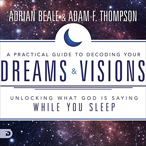 Listen A Practical Guide to Decoding Your Dreams and Visions: Unlocking What God Is Saying While You Sleep audio book