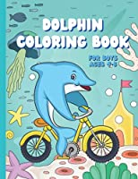 Dolphin Coloring Book for Boys ages 4-8: Fun Ocean Life of Dolphins, Jelly Fish, Star Fish, Shells, Turtles, Octopus & Fishing