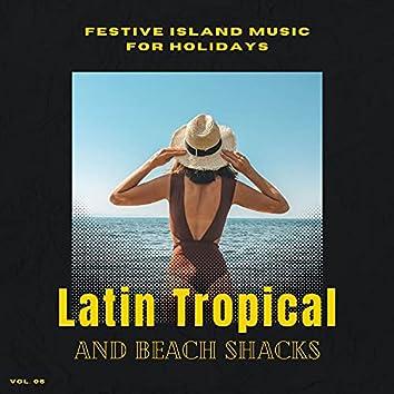 Latin Tropical And Beach Shacks - Festive Island Music For Holidays, Vol. 05