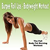 Burpee Roll Ups - Bodyweight Workout (The Full Body Fat Burning Workout) (The Best Music for Aerobics, Pumpin' Cardio Power, Crossfit, Plyo, Exercise, Steps, Pilo, Barré, Routine, Curves, Sculpting, Abs, Butt, Lean, Twerk, Slim Down Fitness Workout)