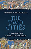 The Two Cities: A History of Christian Politics