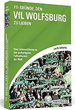111 Gründe, den VfL Wolfsburg zu lieben: Eine Liebeserklärung an den großartigsten Fußballverein der Welt