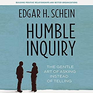 Humble Inquiry     The Gentle Art of Asking Instead of Telling              Written by:                                                                                                                                 Edgar H. Schein                               Narrated by:                                                                                                                                 Sean Pratt                      Length: 3 hrs and 30 mins     7 ratings     Overall 4.1
