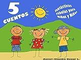 5 Cuentos - Fantásticas Fábulas para Niños y Niñas: 5 Fábulas Maravillosas (Cuentos Infantiles nº 1)