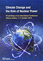 Climate Change and the Role of Nuclear Power: Proceedings of an International Conference Held in Vienna, Austria, 7–11 October 2019