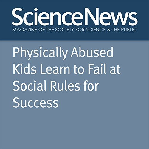 Physically Abused Kids Learn to Fail at Social Rules for Success audiobook cover art
