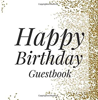 Happy Birthday Guestbook: Gold white Signing Celebration Guest Book w/ Photo Space Gift Log-Party Event Reception Visitor Advice Wishes Message ... Elegant Accessories Sweet Idea Scrapbook