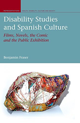 Disability Studies and Spanish Culture: Films, Novels, the Comic and the Public Exhibition (Representations Health Disability Culture and Society LUP) (English Edition)