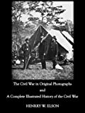 The Civil War in Original Photographs, and a Complete History of the Civil