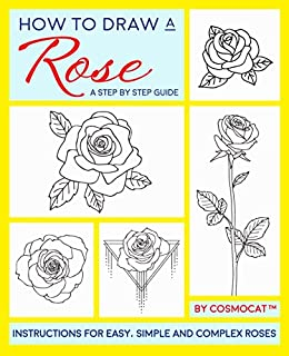 How To Draw A Rose A Step By Step Guide With Instructions For Easy Simple And Complex Roses Kindle Edition By Cosmocat Arts Photography Kindle Ebooks Amazon Com