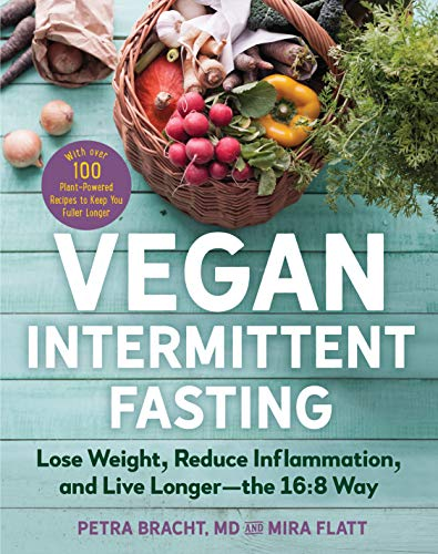 Vegan Intermittent Fasting: Lose Weight, Reduce Inflammation, and Live Longer—The 16:8 Way—With over 100 Plant-Powered Recipes to Keep You Fuller Longer (English Edition)