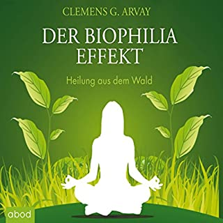 Der Biophilia Effekt     Heilung aus dem Wald              Autor:                                                                                                                                 Clemens G. Arvay                               Sprecher:                                                                                                                                 Martin Harbauer                      Spieldauer: 8 Std. und 22 Min.     128 Bewertungen     Gesamt 4,3