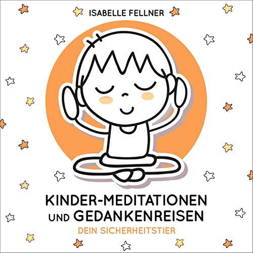 Dein Sicherheitstier: Kinder-Meditationen und Gedankenreisen