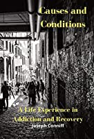 Causes and Conditions: A Life Experience in Addiction and Recovery