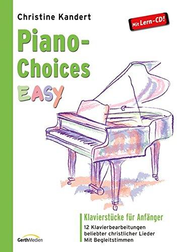 Piano-Choices EASY: Klavierstücke für Anfänger - 12 Klavierbearbeitungen beliebter christlicher Lieder. Mit Begleitstimmen