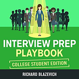Interview Prep Playbook     College Student Edition              By:                                                                                                                                 Richard Blazevich                               Narrated by:                                                                                                                                 Michael Stadler                      Length: 2 hrs and 36 mins     Not rated yet     Overall 0.0
